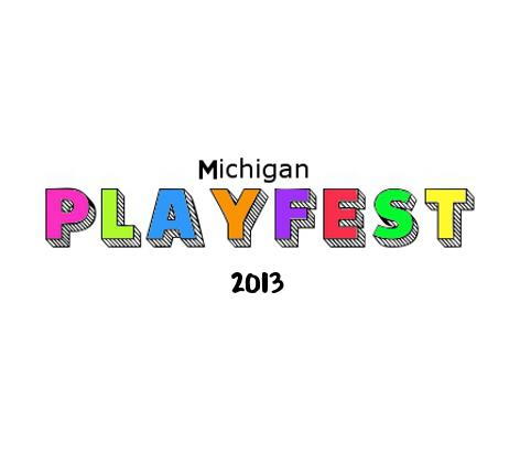 "Michigan, ""PLAYFEST 2013""- Mother's Day Weekend!"